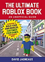 The Ultimate Roblox Book: An Unofficial Guide: Learn How to Build Your Own Worlds, Customize Your Games, and So Much More! (Unofficial Roblox)