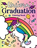 Unicorn Graduation Coloring Book: of Magical Unicorns, Inspirational Quotes, and Cute Unicorn Animals from the Class of Magic a Congrats Grad Gift ... Elementary, Kindergarten, and Preschool