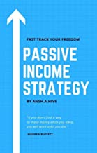 PASSIVE INCOME STRATEGY: FAST TRACK YOUR FREEDOM