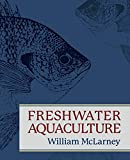 Freshwater Aquaculture: A Handbook for Small Scale Fish Culture in North America