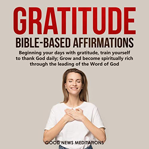 Gratitude Bible-Based Affirmations Audiobook By Good News Meditations cover art