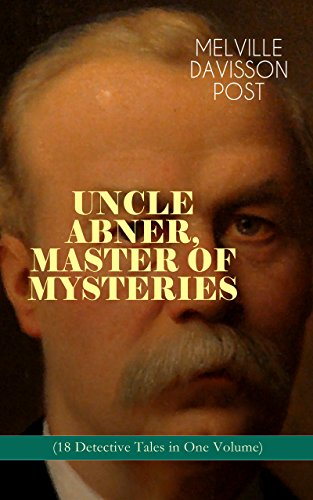 UNCLE ABNER, MASTER OF MYSTERIES (18 Detective Tales in One Volume): The Doomdorf Mystery, The Wrong Hand, The Angel of the Lord, An Act of God, The Treasure ... The Hidden Law, The Riddle & many more