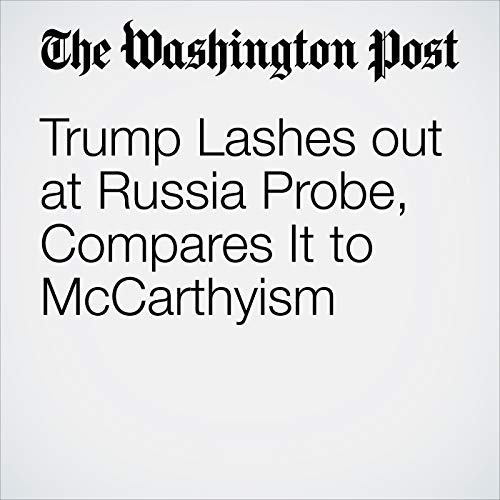 Trump Lashes out at Russia Probe, Compares It to McCarthyism copertina