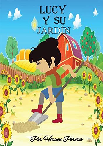 LUCY Y SU JARDÍN (un cuento para dormir feliz) (Spanish Edition): Lucy es una pequeña niña que vive en un pueblo lleno de plantas hermosas.