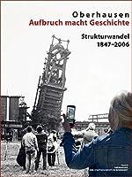 Oberhausen Aufbruch macht Geschichte: Strukturwandel 1847-2006