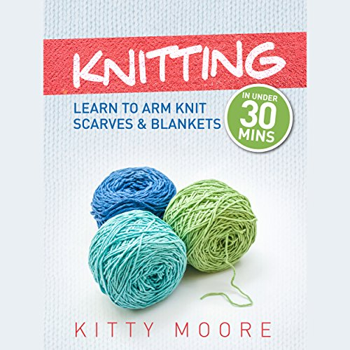 Knitting: Learn to Arm Knit Scarves & Blankets in Under 30 Minutes audiobook cover art