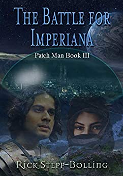 The Battle for Imperiana (Patch Man Book 3) by [Rick Stepp-Bolling]