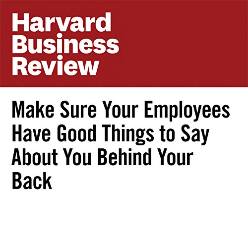 Make Sure Your Employees Have Good Things to Say About You Behind Your Back copertina