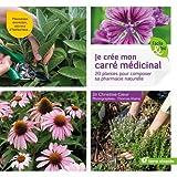 Je crée mon carré médicinal - 20 plantes pour composer sa pharmacie naturelle