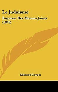 Le Judaisme: Esquisse Des Moeurs Juives (1876)