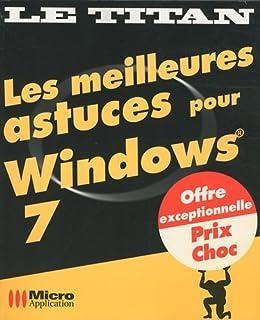 Les meilleures astuces pour Windows 7 (Le titan)