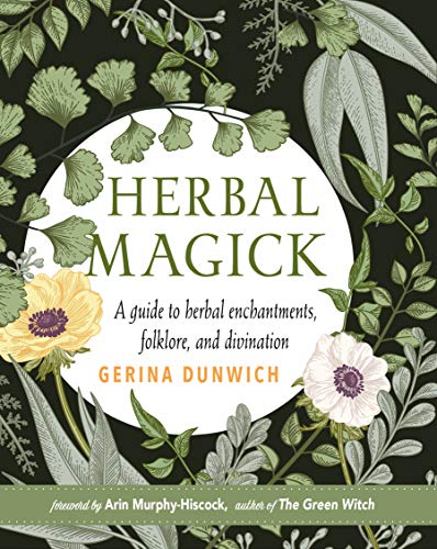 Herbal Magick: A Guide to Herbal Enchantments, Folklore, and Divination