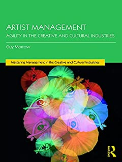 Artist Management: Agility in the Creative and Cultural Industries (Mastering Management in the Creative and Cultural Industries) (English Edition)