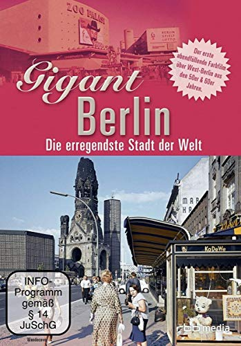 Gigant Berlin - Die erregendste Stadt der Welt