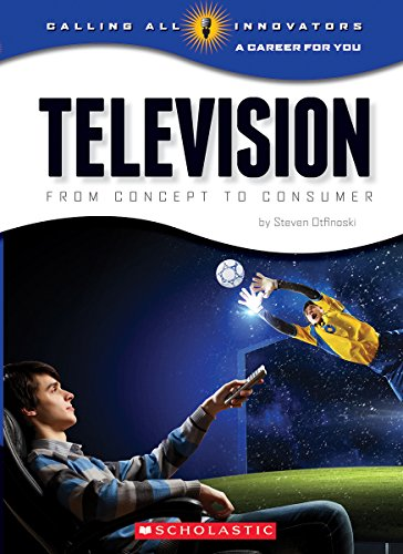 Television: From Concept to Consumer (Calling All Innovators: a Career for Youi)