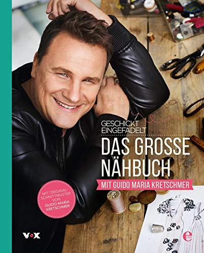 Geschickt eingefädelt - Das große Nähbuch mit Guido Maria Kretschmer