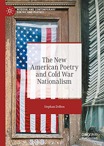 The New American Poetry and Cold War Nationalism (Modern and Contemporary Poetry and Poetics)