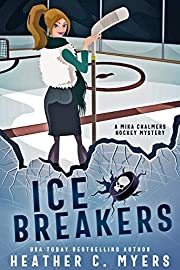Ice Breakers: A Mika Chalmers Hockey Mystery (The Mika Chalmers Hockey Mystery Series Book 1)