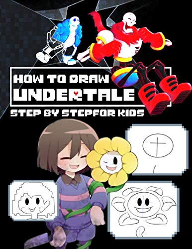 How To Draw Undertale Step By Step For Kids: With Helpful Tips And Clear Steps, The How To Draw Undertale Book Will Guide You To Draw Cartoon Characters For Beginners.