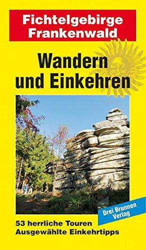Wandern und Einkehren Band 44: Fichtelgebirge / Frankenwald