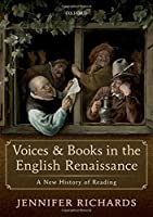Voices and Books in the English Renaissance: A New History of Reading