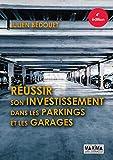 Réussir son investissement dans les parkings et les garages (French Edition)