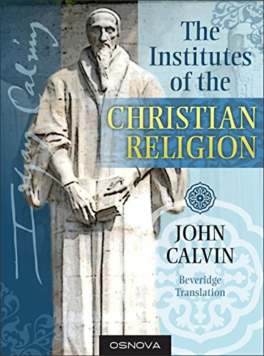 Calvin: The Institutes of the Christian Religion (best navigation with Direct Verse Jump) (English Edition)