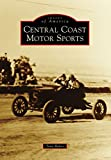 Central Coast Motor Sports (Images of America) (English Edition)