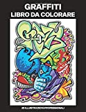 Graffiti Libro da Colorare: Libro da Colorare per Adulti con Incredibili Graffiti Disegni, 25 Illustrazioni Professionali per Alleviare lo Stress e Rilassarsi