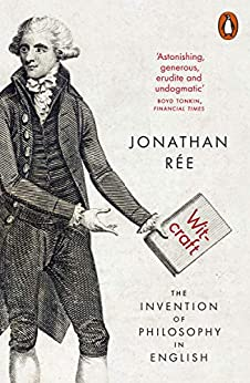 Witcraft: The Invention of Philosophy in English by [Jonathan Rée]