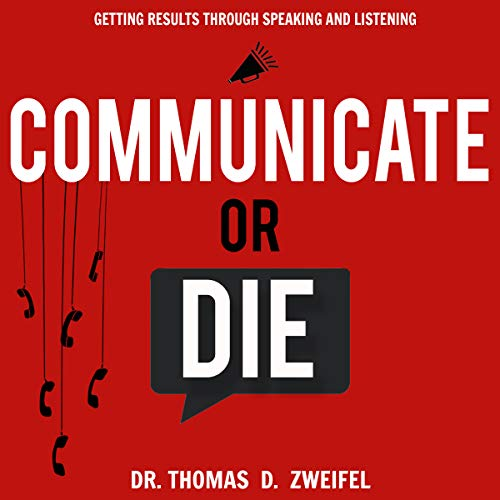 Communicate or Die: Getting Results Through Speaking and Listening audiobook cover art
