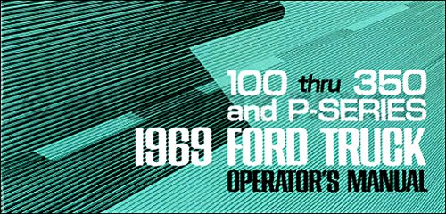FOR OWNERS, MECHANICS & RESTORERS 1969 FORD PICKUP & TRUCK OWNERS MANUAL F100, F250, F350 trucks, Custom, Styleside, Flareside, Chassis-Cab, Stake & Platform, Chassis-Cowl & Chassis, Ranger, Camper Special, P-series parcel delivery.