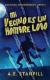 Mi Vecino es un Hombre Lobo (2) (Archivos de Monstruos)
