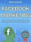 Facebook Marketing: Wie du mit Facebook Ads Neukunden gewinnst und deinen Umsatz deutlich steigerst - Schritt-für-Schritt-Anleitung mit Case Study und als Bonus Zugang zu exklusiver Facebook Gruppe
