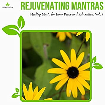 Rejuvenating Mantras - Healing Music For Inner Peace And Relaxation, Vol. 5