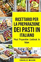 Ricettario per la Preparazione Dei Pasti In italiano/ Meal Preparation Cookbook In Italian