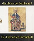 Das Falkenbuch Friedrichs II.: Bibliotheca Apostolica Vaticana, Cod. Pal. Lat. 1071 (Glanzlichter der Buchkunst)