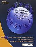 PREPARATION AUX DIPLOMES D'EDUCATEUR SPORTIF tome 1 - Bases anatomiques et physiologiques de l'exercice musculaire et méthodologie de l'entraînement