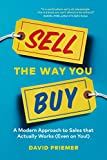 Sell the Way You Buy: A Modern Approach To Sales That Actually Works (Even On You!) (English Edition)