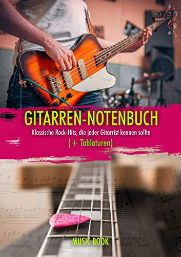 GITARREN-NOTENBUCH: KLASSISCHE ROCK-HITS, DIE JEDER GITARRIST KENNEN SOLLTE (+ TABLATUREN): Einfache Gitarrentabulaturen der besten Rocksongs der Geschichte, um AC / DC, Bon Jovi, zu lernen