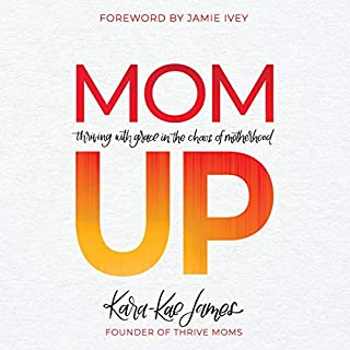 Mom Up     Thriving with Grace in the Chaos of Motherhood              By:                                                                                                                                 Kara-Kae James,                                                                                        Jamie Ivey - foreword                               Narrated by:                                                                                                                                 Kara-Kae James                      Length: 3 hrs and 50 mins     39 ratings     Overall 4.7