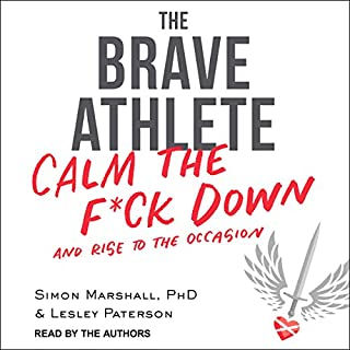 The Brave Athlete     Calm the F--k Down and Rise to the Occasion              Written by:                                                                                                                                 Simon Marshall PhD,                                                                                        Lesley Paterson                               Narrated by:                                                                                                                                 Simon Marshall,                                                                                        Lesley Paterson                      Length: 9 hrs and 39 mins     16 ratings     Overall 4.5