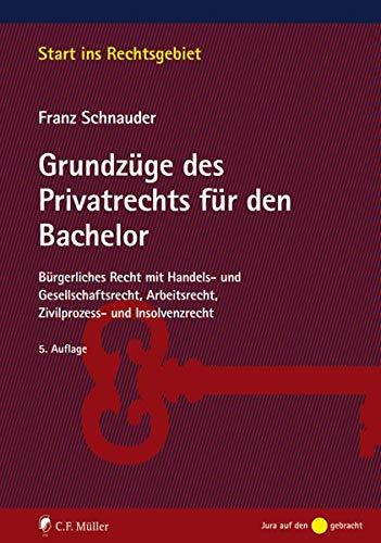 Grundzüge des Privatrechts für den Bachelor: Bürgerliches Recht mit Handels- und Gesellschaftsrecht, Arbeitsrecht, Zivilprozess- und Insolvenzrecht (Start ins Rechtsgebiet)