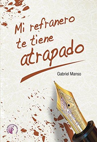 Mi refranero te tiene atrapado (Narrativa) eBook: Manso, Gabriel ...