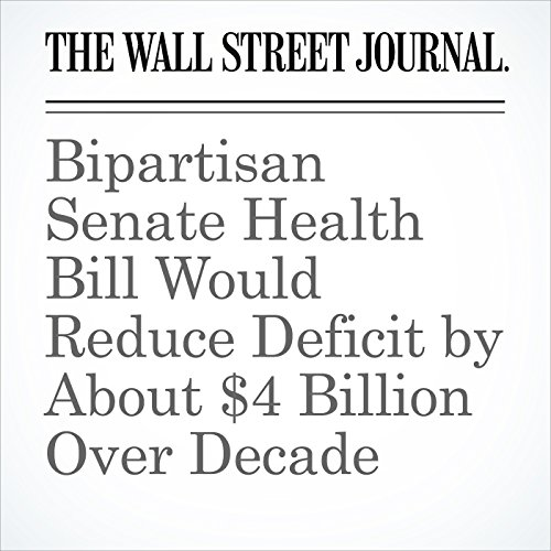 Bipartisan Senate Health Bill Would Reduce Deficit by About $4 Billion Over Decade copertina