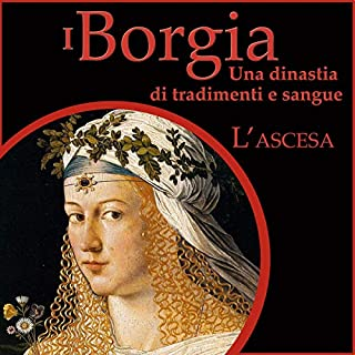 L'ascesa: I Borgia - Una dinastia di tradimenti e sangue 1 copertina