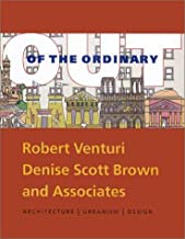 Out of the Ordinary: The Architecture and Design of Venturi, Scott Brown and Associates