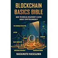 Blockchain Basics Bible: Non-Technical Beginner's Guide About Cryptocurrency. Bitcoin   Ethereum   Smart Contracts   Consensus Protocols   NFT   Blockchain Gaming   Mining Kindle Edition by Nakamoto Hasegawa for Free