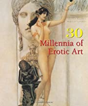 30 Millennia of Erotic Art (30 Millennia of Art)
