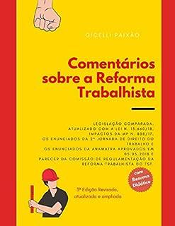 Comentários sobre a Reforma Trabalhista: De acordo com IN/2018 do TST, Lei 13.660/2018, Enunciados da Anamatra/2018, Enunciados da II Jornada de ... e impactos da MP 808/17. (Portuguese Edition)